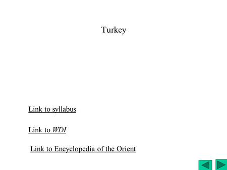 Turkey Link to syllabus Link to WDI Link to Encyclopedia of the Orient.
