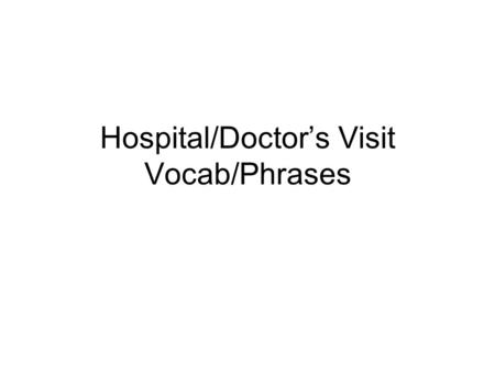 Hospital/Doctor's Visit Vocab/Phrases