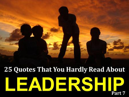 LEADERSHIP 25 Quotes That You Hardly Read About Part 7.