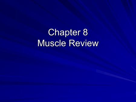Chapter 8 Muscle Review.