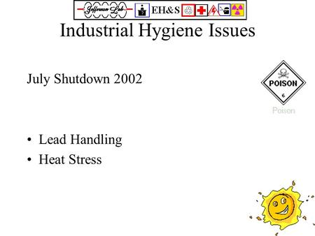 Industrial Hygiene Issues July Shutdown 2002 Lead Handling Heat Stress.