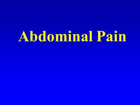 Abdominal Pain. Definition of pain A signal of disease Unpleasant sensation localized to a part of the body Penetrating or tissue destructive process.