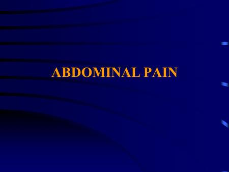 ABDOMINAL PAIN. Abdominal Pain Abdominal pain is pain that you feel anywhere between your chest and groin. This is often referred to as the stomach region.