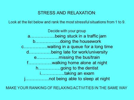 STRESS AND RELAXATION : Look at the list below and rank the most stressful situations from 1 to 9. Decide with your group a……………..being stuck in a traffic.