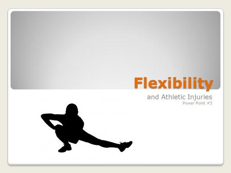 Flexibility and Athletic Injuries Power Point #5.