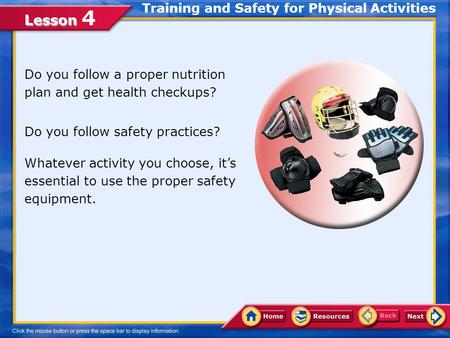 Lesson Lesson 4 Do you follow a proper nutrition plan and get health checkups? Do you follow safety practices? Whatever activity you choose, it's essential.