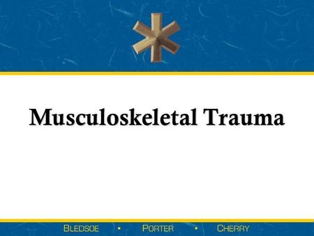 Musculoskeletal Trauma. Sections  Introduction to Musculoskeletal Trauma  Anatomy and Physiology of the Musculoskeletal System  Pathophysiology of.
