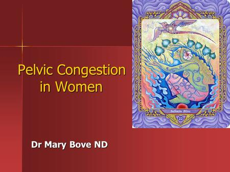 Pelvic Congestion in Women Dr Mary Bove ND. Pelvis congestion - a dysfunctional state of the pelvic circulation and movement which can manifest as many.