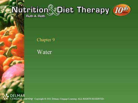 Copyright © 2011 Delmar, Cengage Learning. ALL RIGHTS RESERVED. Chapter 9 Water.