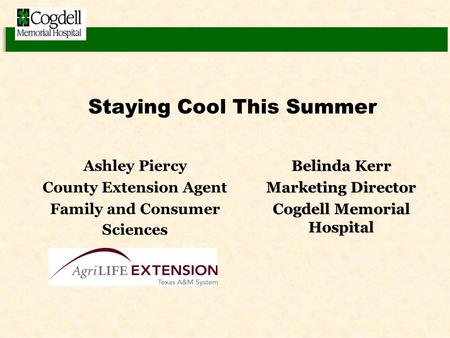 Staying Cool This Summer Ashley Piercy County Extension Agent Family and Consumer Sciences Belinda Kerr Marketing Director Cogdell Memorial Hospital.