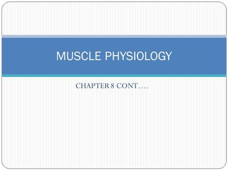 MUSCLE PHYSIOLOGY CHAPTER 8 CONT…..