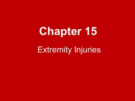 Chapter 15 Extremity Injuries.