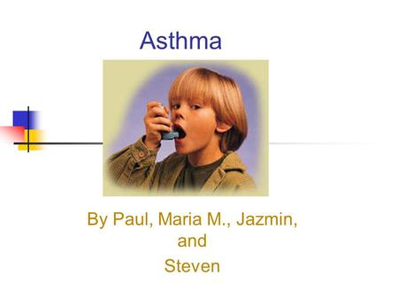 Asthma By Paul, Maria M., Jazmin, and Steven What is Asthma? Asthma is a chronic disease that causes the airway system that carry the oxygen become sore.