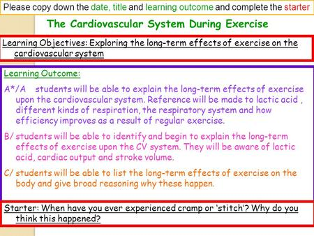 The Cardiovascular System During Exercise Please copy down the date, title and learning outcome and complete the starter Learning Objectives: Exploring.