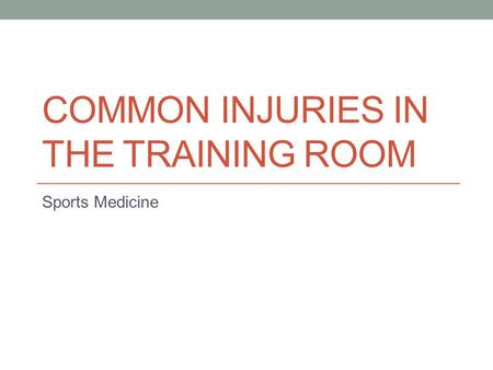 COMMON INJURIES IN THE TRAINING ROOM Sports Medicine.