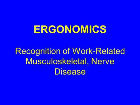 ERGONOMICS Recognition of Work-Related Musculoskeletal, Nerve Disease