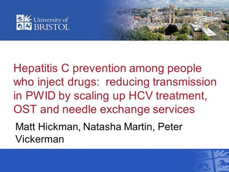 Hepatitis C prevention among people who inject drugs: reducing transmission in PWID by scaling up HCV treatment, OST and needle exchange services Matt.