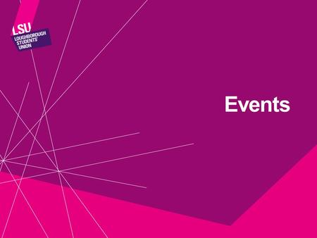Events. Events and Activities Where? When? Guest Speaker? Tech? Risk Assessment Some added extras to discuss: Marketing, Freshers and Sport Bookings.