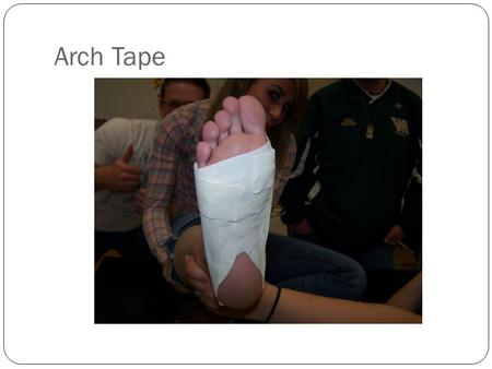 Arch Tape. Beginning  Clean and Dry  Foot at about 90˚  Shaved foot may not require pre-wrap.