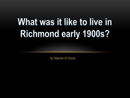 By Stephen Di Ciocco. Richmond in the 1900s was struck by both poverty and wealth. The social scale was similar to the actual landscape of the town, with.