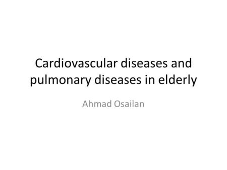 Cardiovascular diseases and pulmonary diseases in elderly Ahmad Osailan.