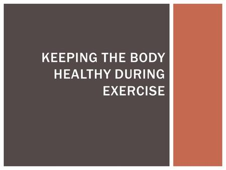 KEEPING THE BODY HEALTHY DURING EXERCISE.  The addition of body fluids, especially water  Body fluids lost during exercise primarily because of perspiration.