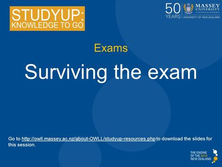 Exams Surviving the exam Go to  to download the slides for this session.