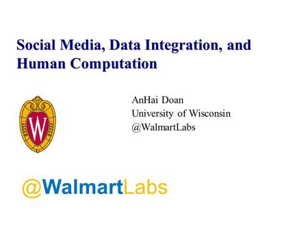 AnHai Doan University of Social Media, Data Integration, and Human