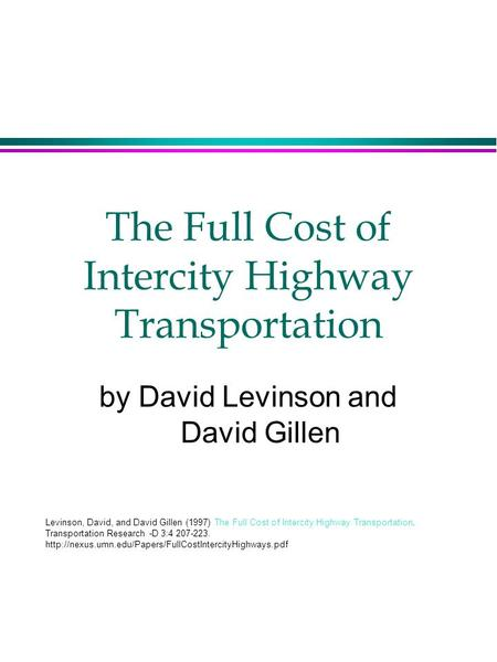 The Full Cost of Intercity Highway Transportation by David Levinson and David Gillen Levinson, David, and David Gillen (1997) The Full Cost of Intercity.