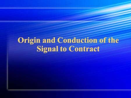 Origin and Conduction of the Signal to Contract. Timing adequate rate adequate rate time to fill time to fill adjustable adjustableTiming adequate rate.
