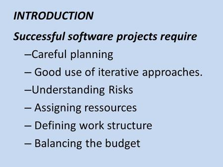 INTRODUCTION Successful software projects require Careful planning