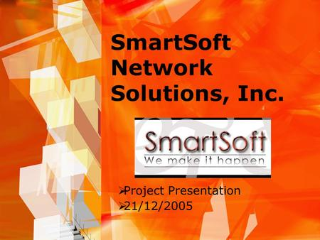 SmartSoft Network Solutions, Inc.  Project Presentation  21/12/2005.