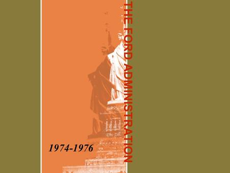 "THE FORD ADMINISTRATION 1974-1976. CONTEXT: 1974-1980 POLITICAL Watergate Nixon's resignation Fall of Saigon Election of 1976 Iran, Afghanistan – ""FREEZE"""
