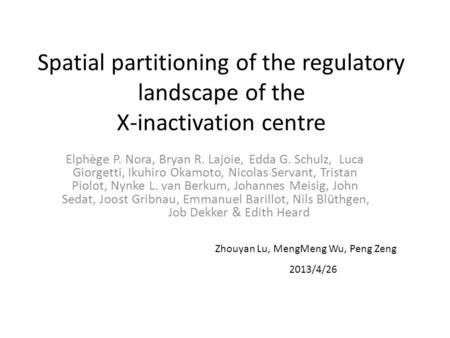 Spatial partitioning of the regulatory landscape of the X-inactivation centre Elphège P. Nora, Bryan R. Lajoie, Edda G. Schulz, Luca Giorgetti, Ikuhiro.