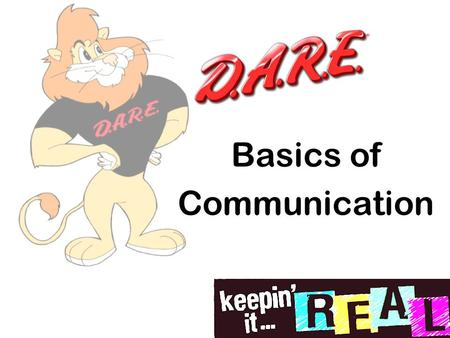 Basics of Communication. D.A.R.E. Review Peer Pressure & Stress Did anyone deal with either of them in a positive way this past week?