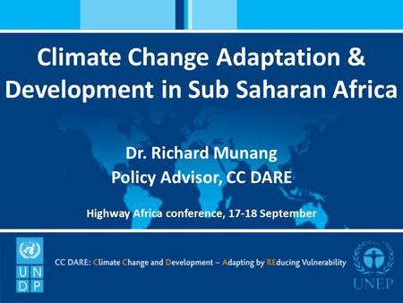 Climate Change Adaptation & Development in Sub Saharan Africa Dr. Richard Munang Policy Advisor, CC DARE Highway Africa conference, 17-18 September.