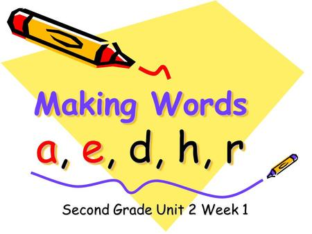 Making Words a, e, d, h, r Second Grade Unit 2 Week 1.