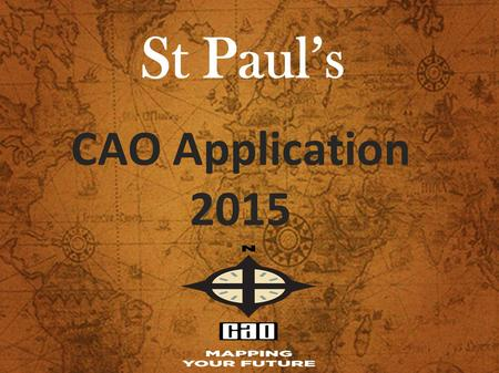 St Paul's CAO Application 2015. CAO Application & Process Course Research & Choice Restrictions DARE/ HEAR UCAS PLC Courses Q & A INTRODUCTION 2015.