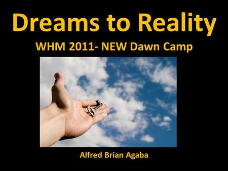 Dreams to Reality WHM 2011- NEW Dawn Camp Alfred Brian Agaba.