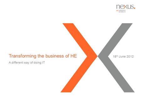 Transforming the business of HE A different way of doing IT 18 th June 2012.