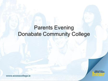 Parents Evening Donabate Community College. What we'll cover HEAR Scheme DARE Scheme Student Grant Questions.