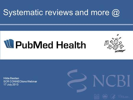 Hilda Bastian SCR CONNECtions Webinar 17 July 2013 Systematic reviews and