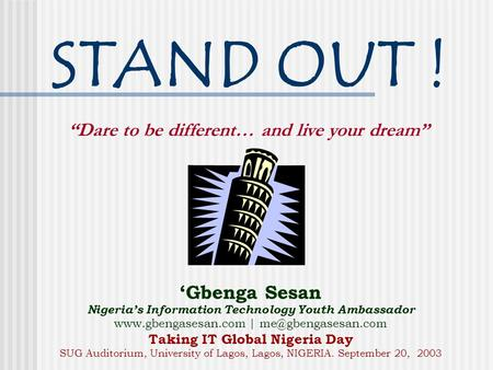 "STAND OUT ! ""Dare to be different… and live your dream"" 'Gbenga Sesan Nigeria's Information Technology Youth Ambassador  