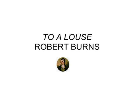 TO A LOUSE ROBERT BURNS.