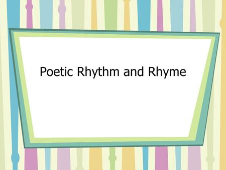 Poetic Rhythm and Rhyme RHYTHM BEAT METER Syllables Angel = AN-gel Complete = com-PLETE Recommend = re-com-MEND Entertainment = ?