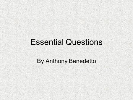 Essential Questions By Anthony Benedetto. How do we define the personality traits of a hero? Gave it every thing he got the (real rocky film) Honest workman.