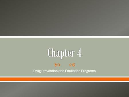  Drug Prevention and Education Programs.  There is a growing trend in both prevention and mental health services towards Evidenced Based Practices (EBP).