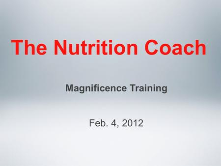 The Nutrition Coach Magnificence Training Feb. 4, 2012.