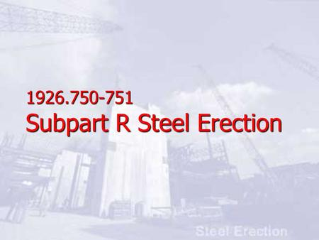 "1926.750-751 Subpart R Steel Erection. Workers of the past were sometimes referred to as ""Dare Devils."""