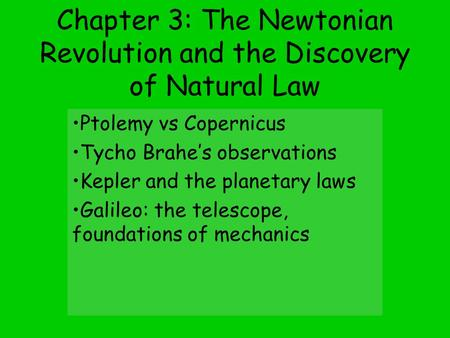 Chapter 3: The Newtonian Revolution and the Discovery of Natural Law Ptolemy vs Copernicus Tycho Brahe's observations Kepler and the planetary laws Galileo:
